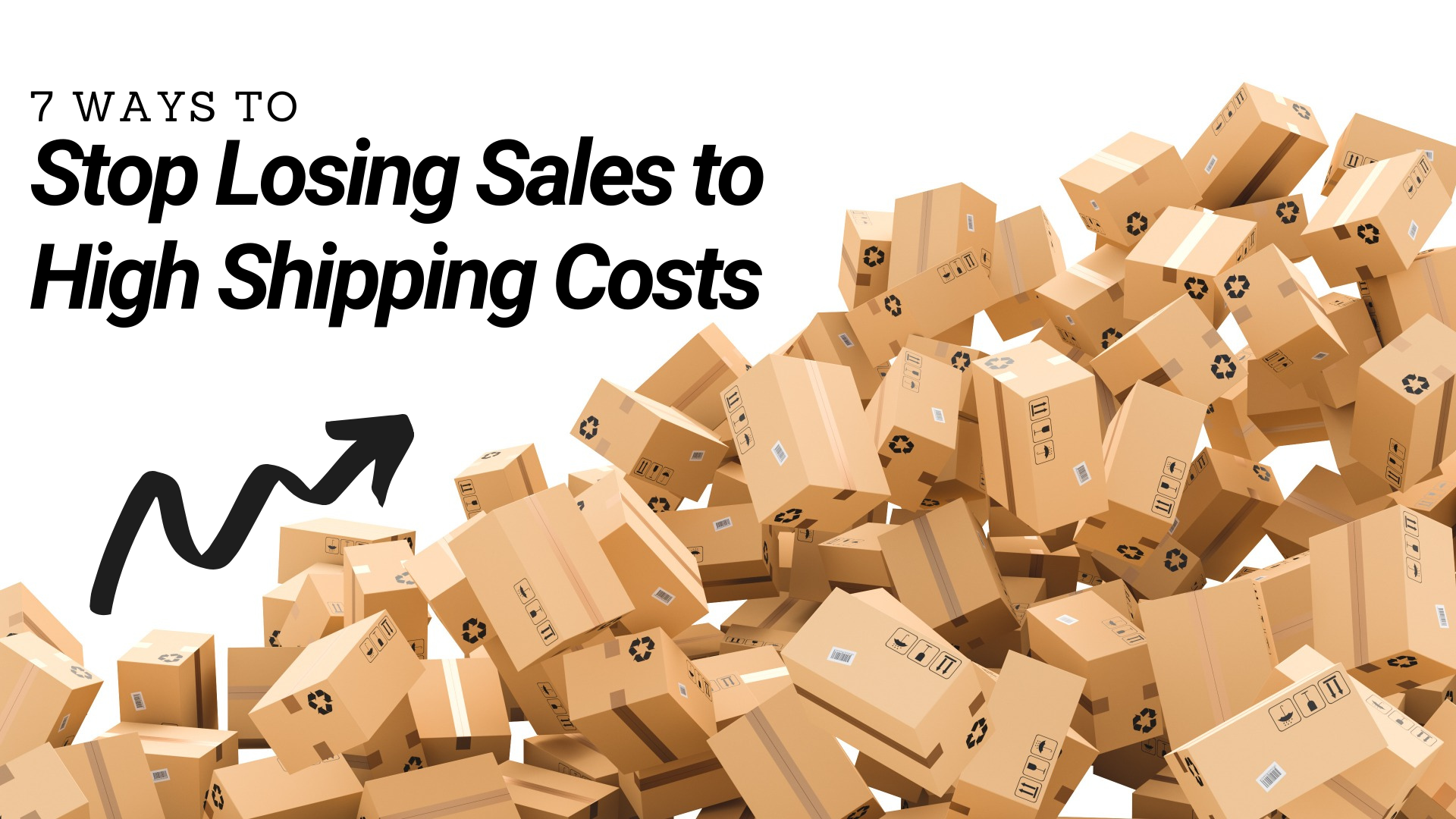 7 ways to stop losing sales to high shipping costs